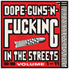 Dope Guns 'n Fucking in the Streets 1988-1998 Volumes 1-11